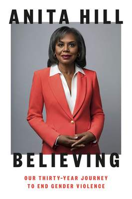 """This cover image released by Viking shows """"Believing: Our Thirty-Year Journey to End Gender Violence, by Anita Hill. (Viking via AP)"""